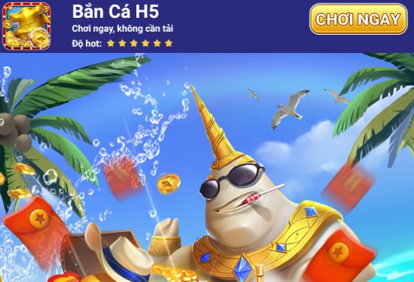 Bắn Cá H5 chơi ngay trực tuyến